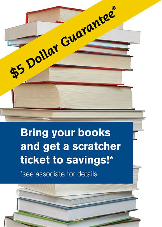 $5 Dollar Guarantee* | Bring your books and get a scratcher ticket to savings!* | *See Associate for details.