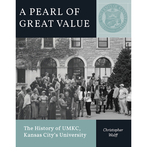 A Pearl of Great Value: The History of UMKC, Kansas City's University